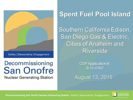 Spent Fuel Pool Island Southern California Edison, San Diego Gas & Electric, Cities of Anaheim and Riverside CDP Application #: 9-15-0162 August 13, 2015.