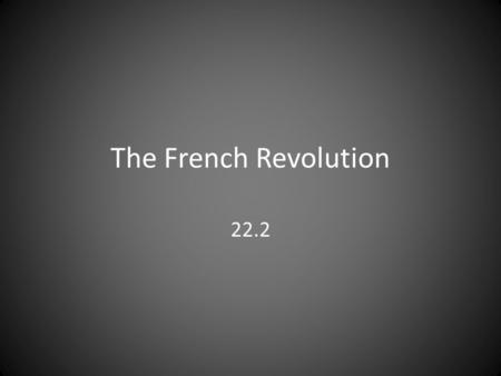 The French Revolution 22.2. Target Explain the spread of the French Revolution. Identify changes in French govt. during the revolution.