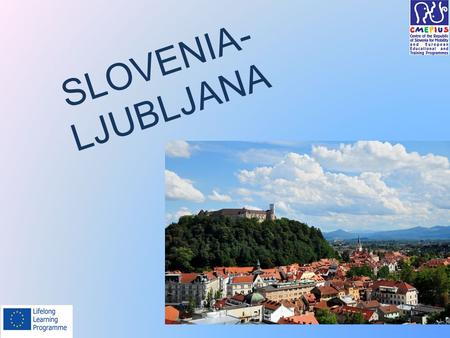 SLOVENIA- LJUBLJANA. Ljubljana Ljubljana is the capital city of Slovenia. Ljubljana was throughout history influenced by several cultures, as it was at.