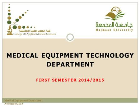 MEDICAL EQUIPMENT TECHNOLOGY DEPARTMENT FIRST SEMESTER 2014/2015 Medical Equipment Department November 2015.