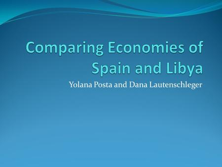 Yolana Posta and Dana Lautenschleger. Spain Libya Mixed Capitalist/Mark et Economy -Government supplies supports banks and various institutions, only.