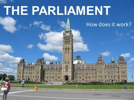 THE PARLIAMENT How does it work?. Review: Parliament is the ______ branch… … at the ______ level.