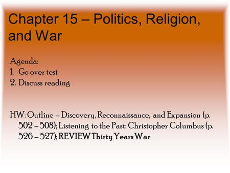 Chapter 15 – Politics, Religion, and War Agenda: 1.Go over test 2.Discuss reading HW: Outline – Discovery, Reconnaissance, and Expansion (p. 502 – 508);