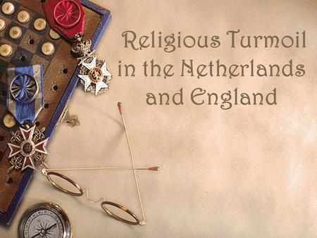 Religious Turmoil in the Netherlands and England.
