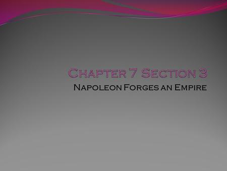 "Napoleon Forges an Empire. Napoleon Seizes Power Napoleon Bonaparte 1.Short; 5'3"" 2.Raised in a military school 3.Saved the National Convention in 1795."