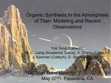 Organic Synthesis in the Atmosphere of Titan: Modeling and Recent Observations Yuk Yung (Caltech), M. C. Liang (Academia Sinica), X. Zhang (Caltech), J.