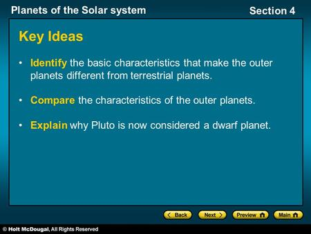 Planets of the Solar system Section 4 Key Ideas Identify the basic characteristics that make the outer planets different from terrestrial planets. Compare.