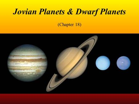 Jovian Planets & Dwarf Planets (Chapter 18). Student Learning Objectives Identify & describe each Jovian planet Compare and contrast the Jovian planets.