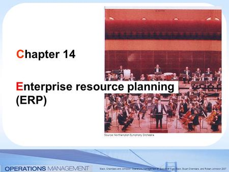 Slack, Chambers and Johnston, Operations Management 5 th Edition © Nigel Slack, Stuart Chambers, and Robert Johnston 2007 Chapter 14 Enterprise resource.