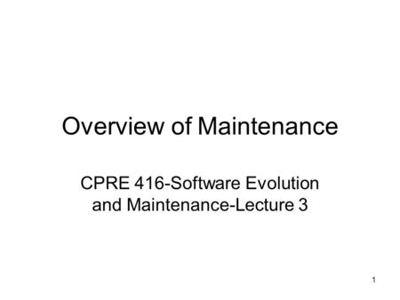 1 Overview of Maintenance CPRE 416-Software Evolution and Maintenance-Lecture 3.