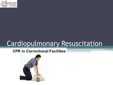 Cardiopulmonary Resuscitation CPR in Correctional Facilities.