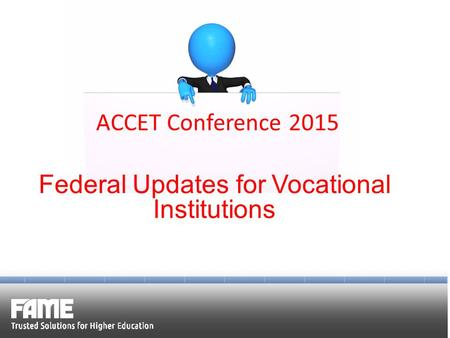 ACCET Conference 2015 Federal Updates for Vocational Institutions.