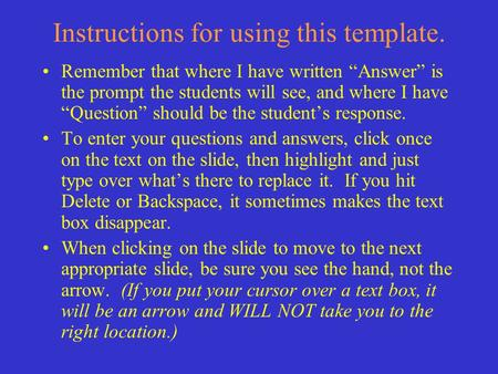 "Instructions for using this template. Remember that where I have written ""Answer"" is the prompt the students will see, and where I have ""Question"" should."