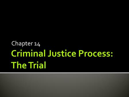 Chapter 14.  Sixth Amendment – right to a jury trial  All federal & state courts  Jury are not used very often  Most cases are settled by plea bargaining.