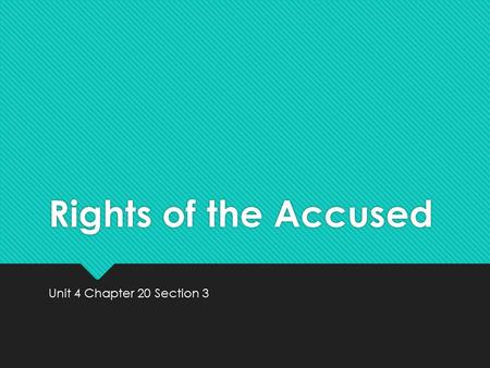 Rights of the Accused Unit 4 Chapter 20 Section 3.