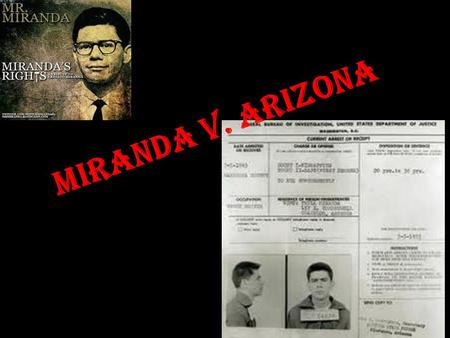 Miranda v. Arizona. Ernesto Miranda 1966 Charged & convicted of kidnapping, rape, and armed robbery charges second trial, with his confession excluded.