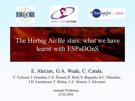 The Herbig Ae/Be stars: what we have learnt with ESPaDOnS E. Alecian, G.A. Wade, C. Catala, C. Folsom, J. Grunhut, J.-F. Donati, P. Petit, S. Bagnulo,