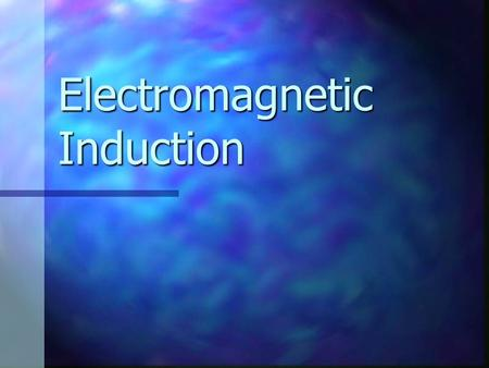 Electromagnetic Induction. emf – electromotive force When you studied electric circuits, you learned that a source of electrical energy, such as a battery.