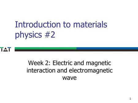 Introduction to materials physics #2 Week 2: Electric and magnetic interaction and electromagnetic wave 1.
