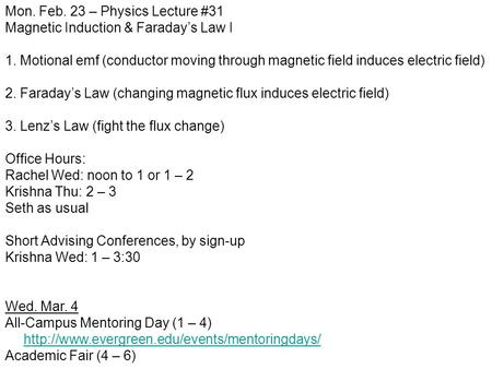 Mon. Feb. 23 – Physics Lecture #31 Magnetic Induction & Faraday's Law I 1. Motional emf (conductor moving through magnetic field induces electric field)
