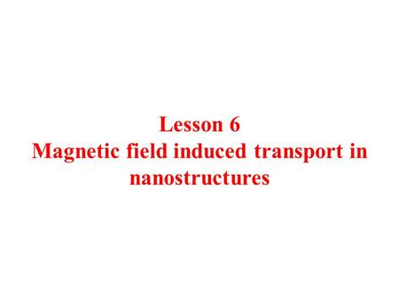 Lesson 6 Magnetic field induced transport in nanostructures.