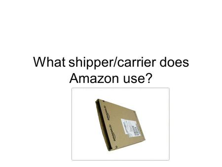 What shipper/carrier does Amazon use?