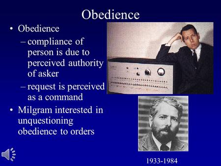 Obedience –compliance of person is due to perceived authority of asker –request is perceived as a command Milgram interested in unquestioning obedience.