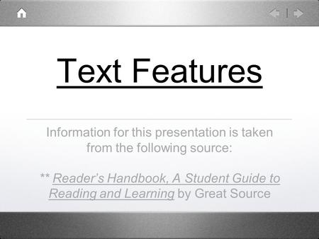 Text Features Information for this presentation is taken from the following source: ** Reader's Handbook, A Student Guide to Reading and Learning by Great.