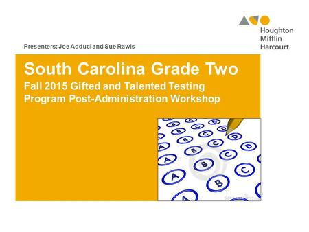 South Carolina Grade Two Fall 2015 Gifted and Talented Testing Program Post-Administration Workshop Presenters: Joe Adduci and Sue Rawls.