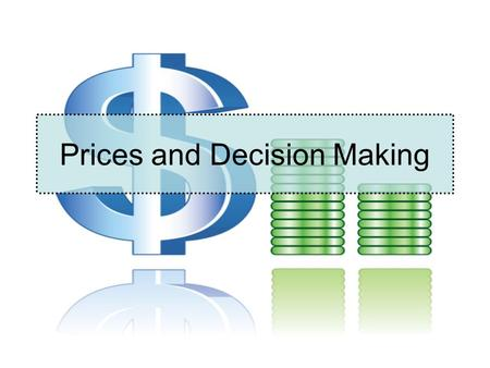Prices and Decision Making. Price The monetary value of a product as established by supply and demand Signals: –High prices: producers to produce more.
