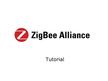 Tutorial. Month Year Copyright 2003 The ZigBee Alliance, Inc. 2 Mission Statement ZigBee Alliance members are defining global standards for reliable,