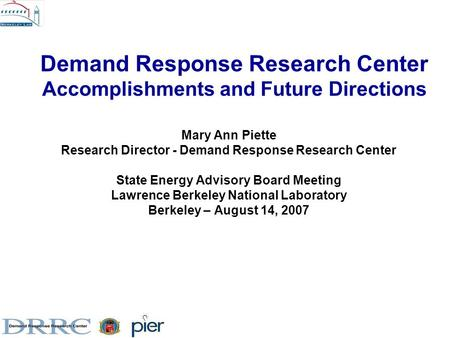 Demand Response Research Center Accomplishments and Future Directions Mary Ann Piette Research Director - Demand Response Research Center State Energy.