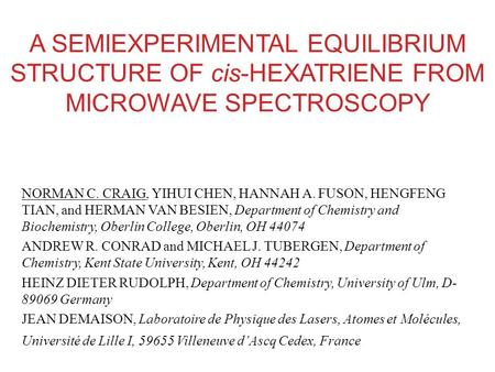 A SEMIEXPERIMENTAL EQUILIBRIUM STRUCTURE OF cis-HEXATRIENE FROM MICROWAVE SPECTROSCOPY NORMAN C. CRAIG, YIHUI CHEN, HANNAH A. FUSON, HENGFENG TIAN, and.