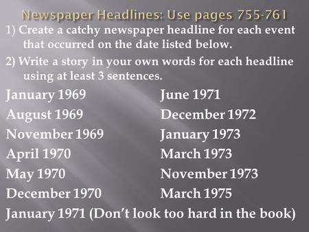 1) Create a catchy newspaper headline for each event that occurred on the date listed below. 2) Write a story in your own words for each headline using.
