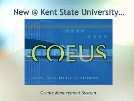Kent State University… Grants Management System.