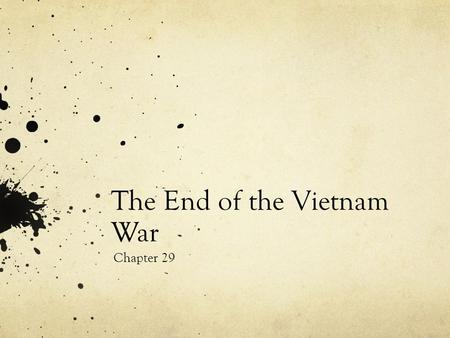 The End of the Vietnam War Chapter 29. Continued Problems in Vietnam Republican Richard Nixon became President in 1969 Richard Nixon promised to end the.