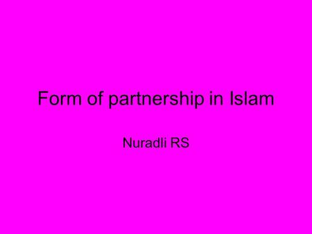 Form of partnership in Islam Nuradli RS. 2 Musharakah The structure of a Musharaka ContractISLAMICBANKISLAMICBANKPARTNER (Customer)PARTNER MUSHARAKAMUSHARAKA.