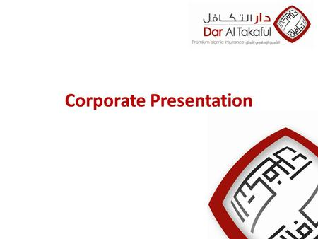 Corporate Presentation. Dar Al Takaful Dar Al Takaful PJSC was established in 2008 with a paid up capital of AED 100 Million Listed in Dubai Financial.