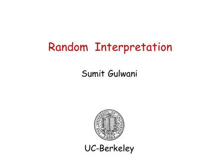 Random Interpretation Sumit Gulwani UC-Berkeley. 1 Program Analysis Applications in all aspects of software development, e.g. Program correctness Compiler.