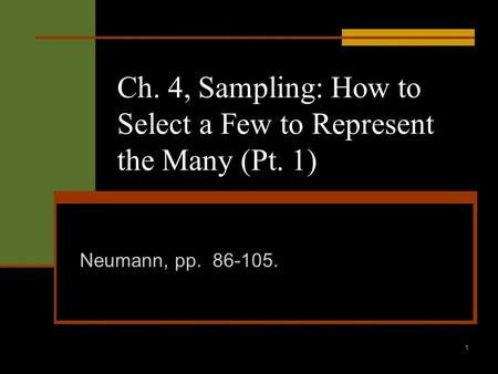 1 Ch. 4, Sampling: How to Select a Few to Represent the Many (Pt. 1) Neumann, pp. 86-105.
