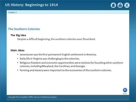 Chapter 3 Copyright © by Houghton Mifflin Harcourt Publishing Company Next US History: Beginnings to 1914 The Southern Colonies The Big Idea Despite a.