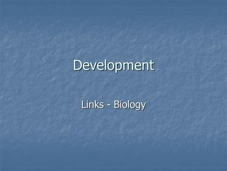 Development Links - Biology. Components of Development Growth - The process of a multicellular increasing its number of cells, becoming larger. (i.e.