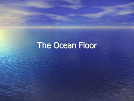 The Ocean Floor. Imagine flying around the world. Below is a land filled with mountains, plains and deep canyons. Now, picture this area about seven miles.