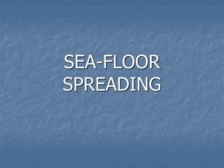 SEA-FLOOR SPREADING. Sea-Floor Spreading Mapping the Mid-Ocean Ridge The mid-ocean ridge is the longest chain of mountains in the world. The mid-ocean.