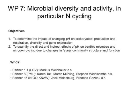 WP 7: Microbial diversity and activity, in particular N cycling Objectives 1.To determine the impact of changing pH on prokaryotes: production and respiration,