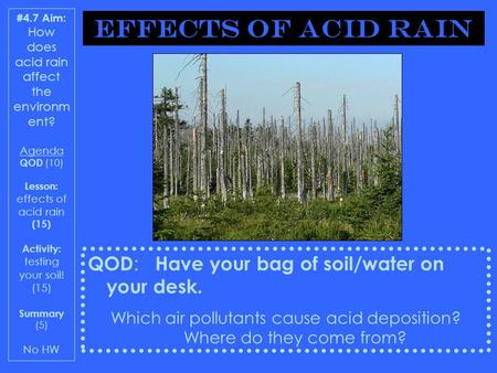 #4.7 Aim: How does acid rain affect the environm ent? Agenda QOD (10) Lesson: effects of acid rain (15) Activity: testing your soil! (15) Summary (5) No.