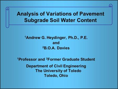 Analysis of Variations of Pavement Subgrade Soil Water Content 1 Andrew G. Heydinger, Ph.D., P.E. and 2 B.O.A. Davies 1 Professor and 2 Former Graduate.