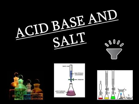 ACID BASE AND SALT. ACID An acid is traditionally considered any chemical compound that, when dissolved in water, gives a solution with a hydrogenion.