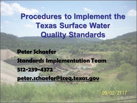 Procedures to Implement the Texas Surface Water Quality Standards Peter Schaefer Standards Implementation Team