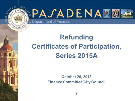 Department of Finance 1 Refunding Certificates of Participation, Series 2015A October 26, 2015 Finance Committee/City Council.